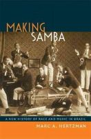 Hertzman, Marc A. - Making Samba: A New History of Race and Music in Brazil - 9780822354307 - V9780822354307