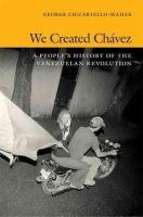 Ciccariello-Maher, George - We Created Chavez: A People's History of the Venezuelan Revolution - 9780822354529 - V9780822354529