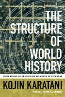 Karatani, Kojin - The Structure of World History: From Modes of Production to Modes of Exchange - 9780822356769 - V9780822356769