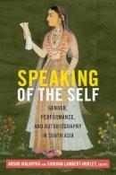 . Ed(s): Malhotra, Anshu; Lambert-Hurley, Siobhan - Speaking of the Self - 9780822359913 - V9780822359913