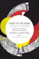 Anzaldua, Gloria. Ed(s): Keating, AnaLouise - Light in the Dark/Luz en lo Oscuro - 9780822360094 - V9780822360094