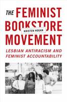 Hogan, Kristen - The Feminist Bookstore Movement: Lesbian Antiracism and Feminist Accountability - 9780822361107 - V9780822361107