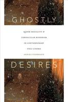 Fuhrmann, Arnika - Ghostly Desires: Queer Sexuality and Vernacular Buddhism in Contemporary Thai Cinema - 9780822361558 - V9780822361558