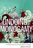 Willey, Angela - Undoing Monogamy: The Politics of Science and the Possibilities of Biology - 9780822361596 - V9780822361596