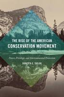 Taylor, Dorceta E. - The Rise of the American Conservation Movement: Power, Privilege, and Environmental Protection - 9780822361817 - V9780822361817