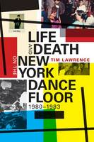 Lawrence, Tim - Life and Death on the New York Dance Floor, 1980-1983 - 9780822362029 - V9780822362029