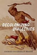 Ciccariello-Maher, George - Decolonizing Dialectics (Radical Americas) - 9780822362234 - V9780822362234