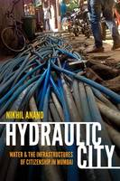 Anand, Nikhil - Hydraulic City: Water and the Infrastructures of Citizenship in Mumbai - 9780822362692 - V9780822362692