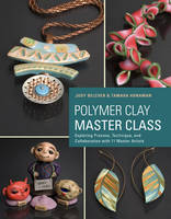 Belcher, Judy, Honaman, Tamara - Polymer Clay Master Class: Exploring Process, Technique, and Collaboration with 11 Master Artists - 9780823026678 - V9780823026678