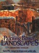 Kessler, Margaret - Painting Better Landscapes: Specific Ways to Improve Your Oils - 9780823035762 - V9780823035762
