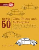 Ames, Lee J. - Draw 50 Cars, Trucks, and Motorcycles: The Step-by-Step Way to Draw Dragsters, Vintage Cars, Dune Buggies, Mini Choppers, and Many More... - 9780823085767 - V9780823085767
