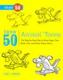 Ames, Lee J., Singer, Bob - Draw 50 Animal 'Toons: The Step-by-Step Way to Draw Dogs, Cats, Birds, Fish, and Many, Many, More... - 9780823085774 - V9780823085774