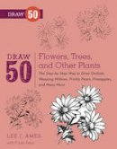 Ames, Lee J., Ames, P. Lee - Draw 50 Flowers, Trees, and Other Plants: The Step-by-Step Way to Draw Orchids, Weeping Willows, Prickly Pears, Pineapples, and Many More... - 9780823085798 - V9780823085798