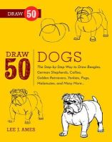 Ames, Lee J. - Draw 50 Dogs: The Step-by-Step Way to Draw Beagles, German Shepherds, Collies, Golden Retrievers, Yorkies, Pugs, Malamutes, and Many More... - 9780823085835 - V9780823085835