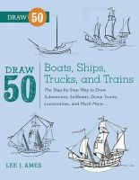 Ames, Lee J. - Draw 50 Boats, Ships, Trucks, and Trains: The Step-by-Step Way to Draw Submarines, Sailboats, Dump Trucks, Locomotives, and Much More... - 9780823086023 - V9780823086023