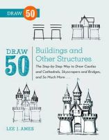 Ames, Lee J. - Draw 50 Buildings and Other Structures: The Step-by-Step Way to Draw Castles and Cathedrals, Skyscrapers and Bridges, and So Much More... - 9780823086047 - V9780823086047
