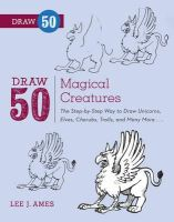 Ames, Lee J., Mitchell, Andrew - Draw 50 Magical Creatures: The Step-by-Step Way to Draw Unicorns, Elves, Cherubs, Trolls, and Many More - 9780823086108 - V9780823086108