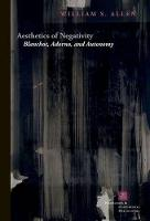 Allen, William S. - Aesthetics of Negativity: Blanchot, Adorno, and Autonomy (Perspectives in Continental Philosophy (FUP)) - 9780823269280 - V9780823269280