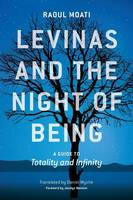 Moati, Raoul - Levinas and the Night of Being: A Guide to Totality and Infinity - 9780823273201 - V9780823273201