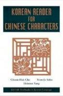 Cho, Choon-Hak, Sohn, Yeon-Ja, Yang, Heisoon - Klear: Korean Reader Chinese Char (Klear Textbooks in Korean Language) - 9780824824990 - V9780824824990