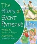 Pingry, Patricia A. - Story of Saint Patrick's Day - 9780824918934 - V9780824918934