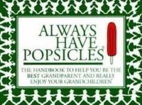 Harvin, Rebecca - Always Have Popsicles: The Handbook to Help You Be the Best Grandparent and Really Enjoy Your Grandchildren - 9780825306822 - V9780825306822