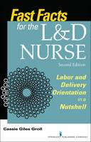 Groll DNP  RN  CNM, Cassie Giles - Fast Facts for the L&D Nurse, Second Edition: Labor and Delivery Orientation in a Nutshell - 9780826128638 - V9780826128638