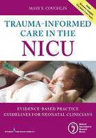 Coughlin RN  MS  NNP, Mary - Trauma-Informed Care in the NICU: Evidenced-Based Practice Guidelines for Neonatal Clinicians - 9780826131966 - V9780826131966