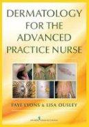 Lyons DNP  RN  FNP-C, Faye, Ousley DNP  RN  FNP-C, Lisa - Dermatology for the Advanced Practice Nurse - 9780826136435 - V9780826136435
