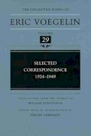 Voegelin, Eric - The Selected Correspondence 1924-1949 (CW29) (COLLECTED WORKS ERIC VOEGELIN) - 9780826218421 - V9780826218421