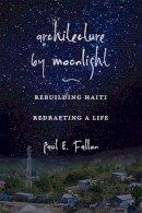 Paul E. Fallon - Architecture by Moonlight: Rebuilding Haiti, Redrafting a Life - 9780826220394 - KTJ0043121