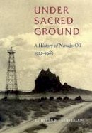 Chamberlain, Kathleen P. - Under Sacred Ground: A History of Navajo Oil, 1922-1982 - 9780826320421 - V9780826320421