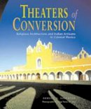 Edgerton, Samuel Y. - Theaters of Conversion: Religious Architecture and Indian Artisans in Colonial Mexico - 9780826322562 - V9780826322562