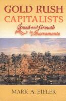 Mark A. Eifler - Gold Rush Capitalists: Greed and Growth in Sacramento - 9780826328229 - KRS0017283