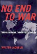 Laqueur, Walter - No End to War: Terrorism in the Twenty-First Century - 9780826414359 - V9780826414359