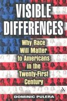 Pulera, Dominic J. - Visible Differences: Why Race Will Matter to Americans in the Twenty-First Century - 9780826415233 - KNH0011274
