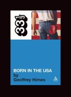 Himes, Geoffrey - Bruce Springsteen's Born in the U.S.A. (33 1/3) - 9780826416612 - V9780826416612