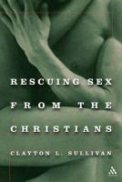 Sullivan, Clayton L. - Rescuing Sex From the Christians - 9780826417923 - KEX0227917