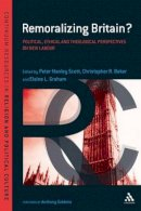 Baker, Christopher, Graham, Elaine L. - Remoralizing Britain?: Political, Ethical and Theological Perspectives on New Labour (Continuum Resources Religion & Political Cult) - 9780826424655 - V9780826424655