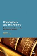 - Shakespeare and His Authors: Critical Perspectives on the Authorship Question - 9780826426116 - V9780826426116