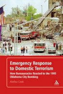 Cook, Alethia - Emergency Response to Domestic Terrorism: How Bureaucracies Reacted to the 1995 Oklahoma City Bombing - 9780826430731 - V9780826430731