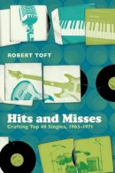 Toft, Robert - Hits and Misses: Crafting Top 40 Singles, 1963-1971 - 9780826432162 - V9780826432162
