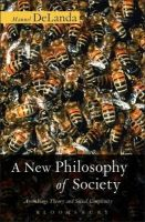 DeLanda, Manuel - A New Philosophy of Society: Assemblage Theory and Social Complexity - 9780826491695 - V9780826491695