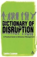 Leaman, Louisa - The Dictionary of Disruption: A Practical Guide to Behaviour Management (Practical Teaching Guides) - 9780826494665 - V9780826494665