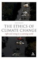 Garvey, James - The EPZ Ethics of Climate Change: Right and Wrong in a Warming World (Think Now) - 9780826497376 - V9780826497376