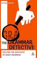 Hanson, Gillian - The Grammar Detective: Solving the Mysteries of Basic Grammar - 9780826498076 - V9780826498076