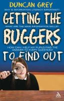 Grey, Duncan - Getting the Buggers to Find Out: Information Skills and Learning How to Learn - 9780826499738 - V9780826499738