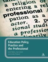 Bates, Jane, Lewis, Sue, Pickard, Andy - Education Policy, Practice and the Professional - 9780826499776 - V9780826499776