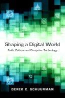 Schuurman, Derek C. - Shaping a Digital World: Faith, Culture and Computer Technology - 9780830827138 - V9780830827138