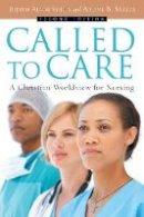 Shelly, Judith Allen, Miller, Arlene B. - Called to Care: A Christian Worldview for Nursing - 9780830827657 - V9780830827657